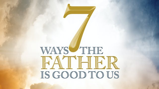 7 Ways The Father is Good To Us