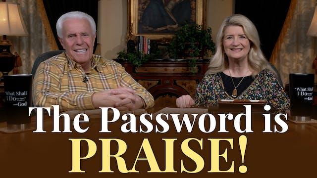The Password Is Praise!