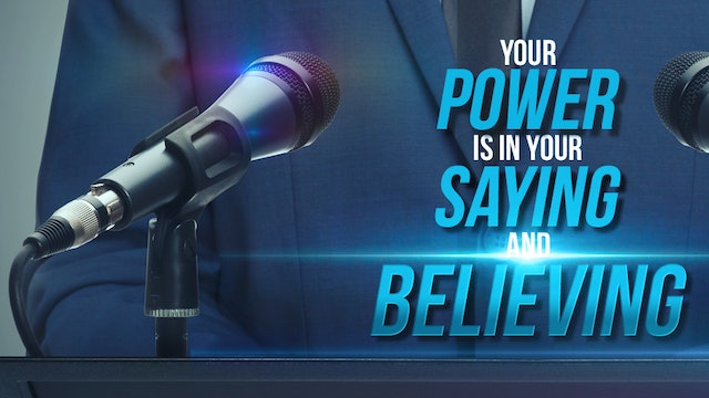 Your Power Is In Your Saying And Believing