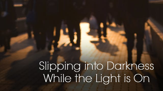 Slipping into Darkness While the Ligh...