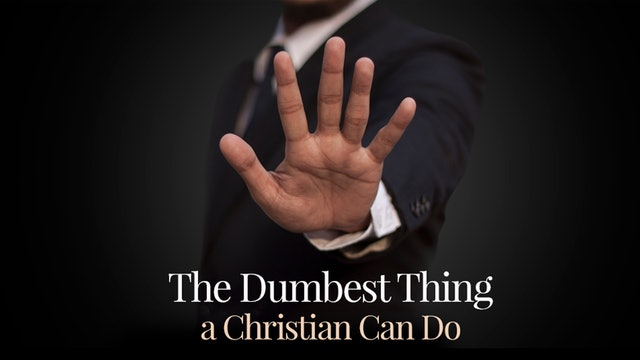 The Dumbest Thing A Christian Can Do