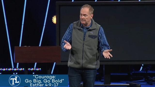 Courage, Go Big Go Bold - March 8, 2020