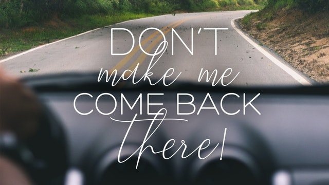 Sermon Booklet - Don't Make Me Come Back There