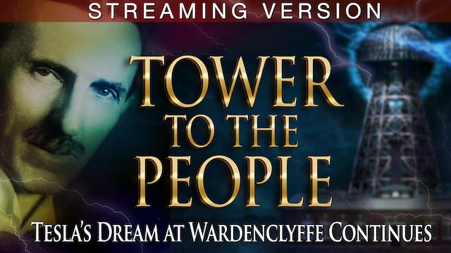 TOWER TO THE PEOPLE- Tesla's Dream at Wardenclyffe Continues (STREAMING)