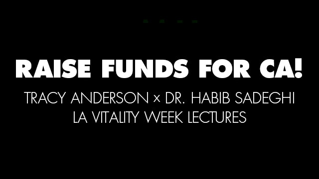 Raise Funds for CA! Tracy Anderson x Dr. Habib Sadeghi LA Vitality Week Lectures