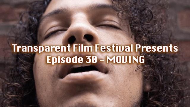 Transparent Film Festival Presents Episode 30 - Moving