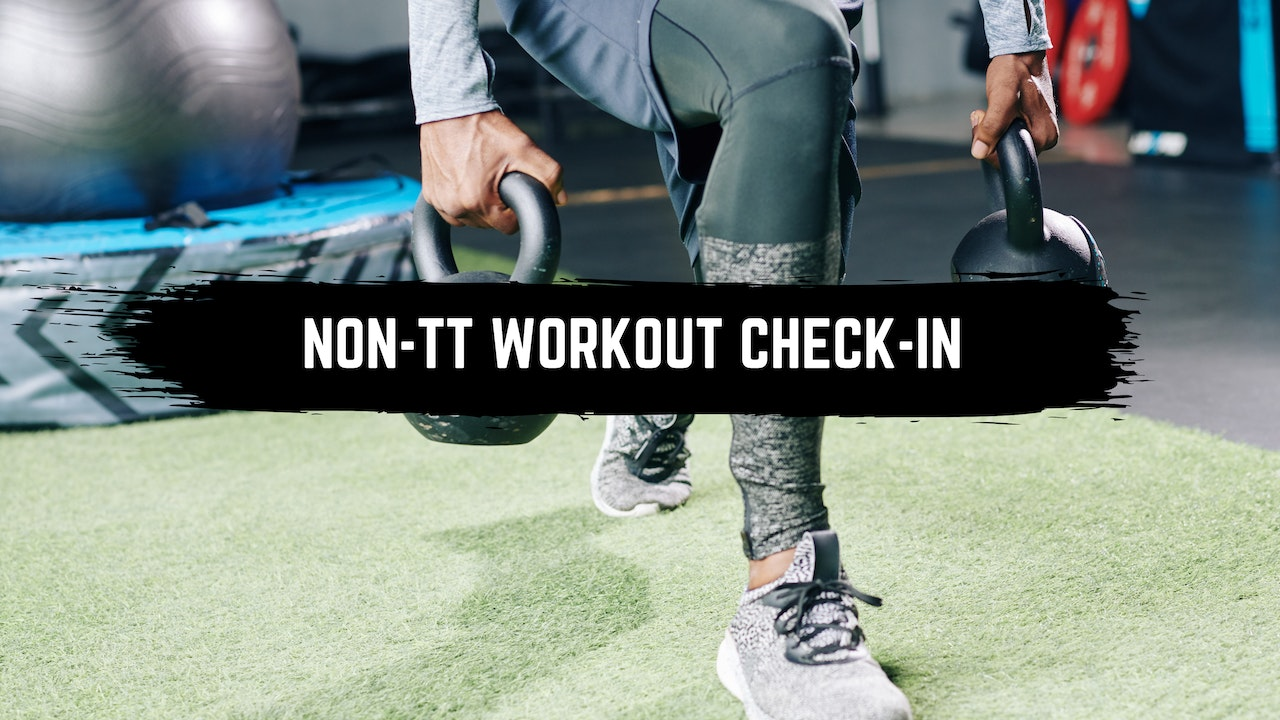 Non-TT Workout Check-in HERE