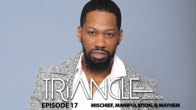"TRIANGLE Season 4 Episode 17 ""Mischief, Manipulation, & Mayhem"""