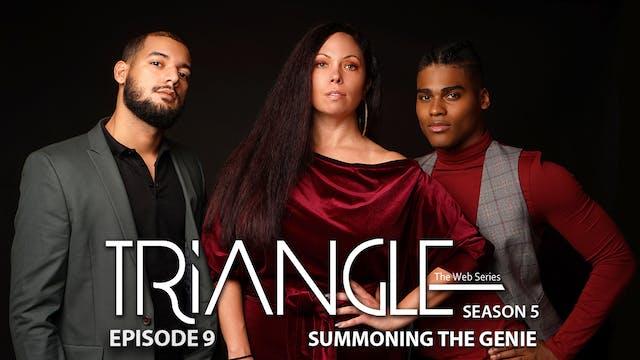"TRIANGLE Season 5 Episode 9 ""Summoning The Genie"""