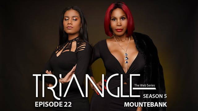 "TRIANGLE Season 5 Episode 22 Mountebank"""