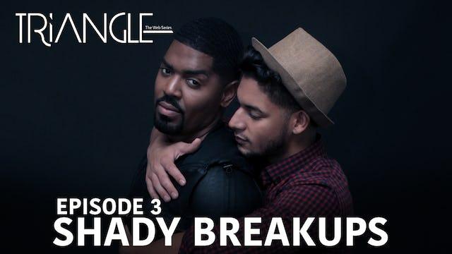 "TRIANGLE Season 2 Episode 3 "" Shady Breakups"""
