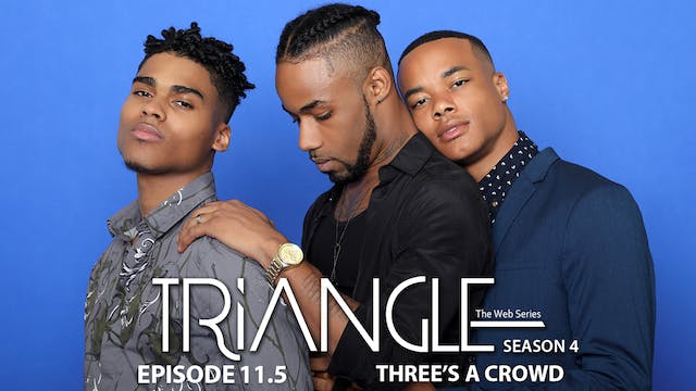 "TRIANGLE Season 4 Episode 11 1/2 ""Three's A Crowd"""
