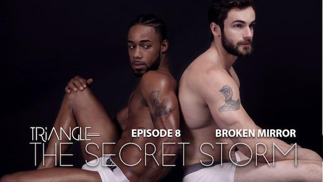 "TRIANGLE  ""The Secret Storm ""  Ep 8  ""Broken MIrror """