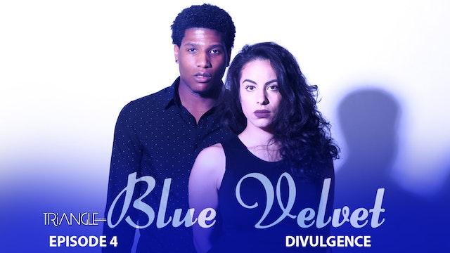 """TRIANGLE """"Blue Velvet""""  Episode 4 """"Divulgence"""""""