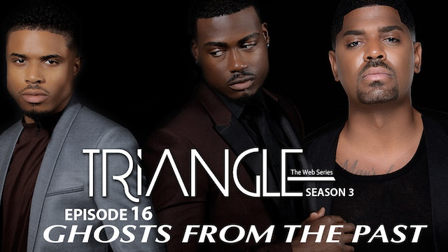 "TRIANGLE Season 3 Episode 16 "" Ghosts From the Past"""""