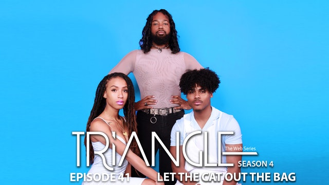 "TRIANGLE Season 4 Ep. 41 ""Cat Out Of The Bag""."