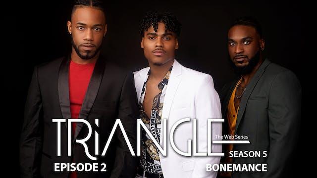 "TRIANGLE Season 5 Episode 2 ""Bonemance"""