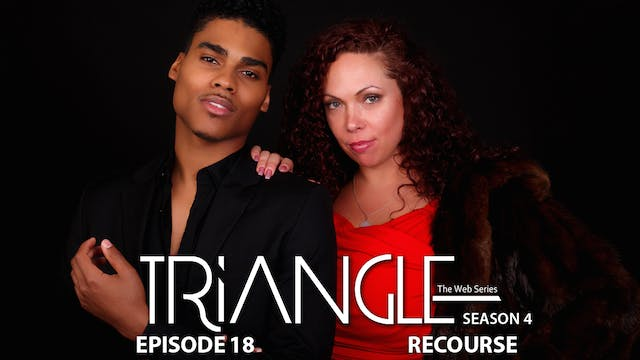 "TRIANGLE Season 4 Episode 18 ""Recourse"""
