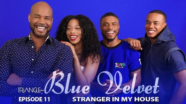 """Triangle Blue Velvet Episode 11 """"Stranger in my House"""""""