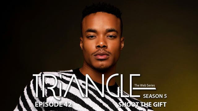 "TRIANGLE Season 5 Episode 42 ""Shoot The Gift"""