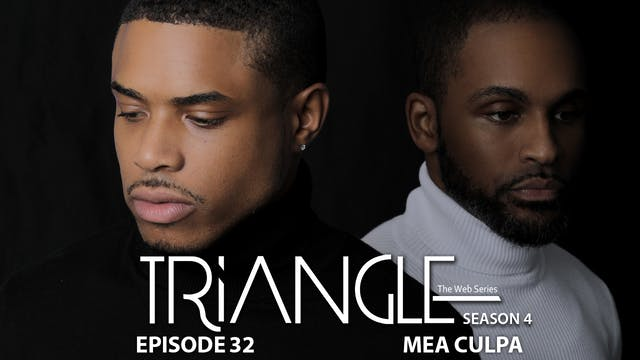 """TRIANGLE Season 4 Episode 32 """"Mea Culpa"""
