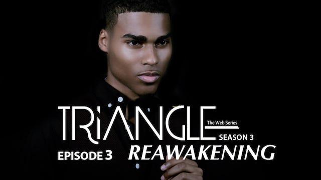 """TRIANGLE Season 3 Episode 3 """"Reawakening"""""""