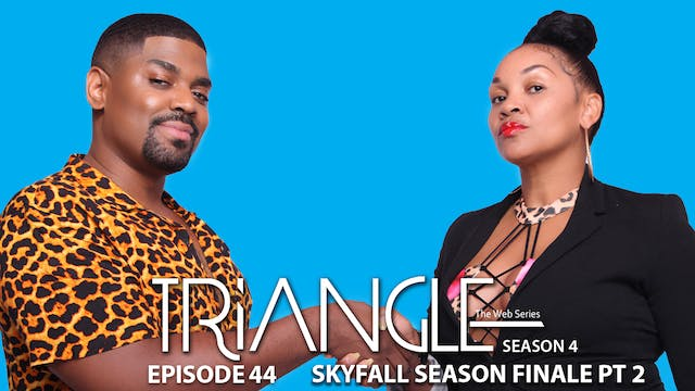 "TRIANGLE Season 4 Episode 44 ""SkyFall"" Part 2"