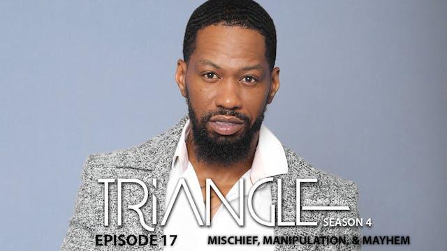 """TRIANGLE Season 4 Episode 17 """"Mischief & Mayhem"""""""