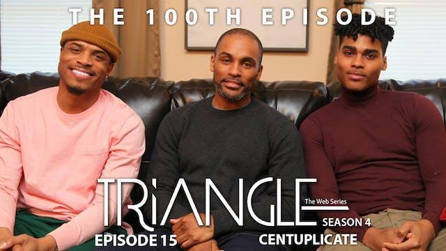 "TRIANGLE Season 4 Episode 15 ""Centuplicate"""