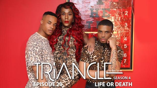 "TRIANGLE Season 4 Episode 29 ""Life or Death"""