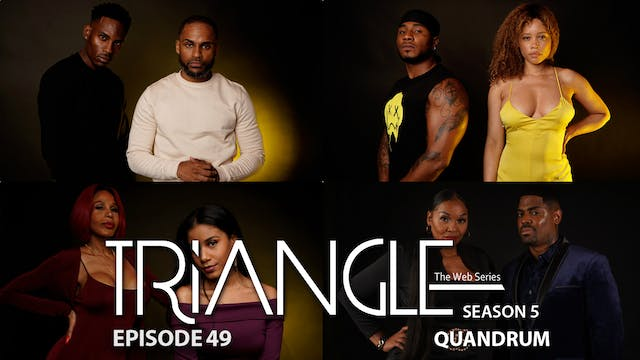 "TRIANGLE Season 5 Episode 49 "" Quandrum"""