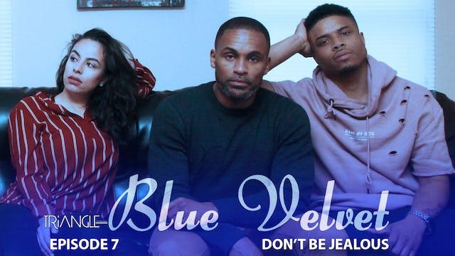 """TRIANGLE """"Blue Velvet""""  Episode 7 """"Don't Be Jealous"""""""