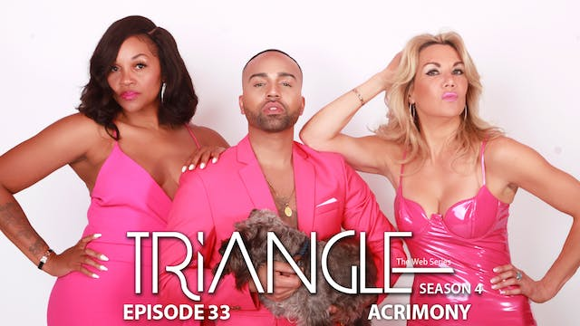 "TRIANGLE Season 4 Episode 33 ""Acrimony"""