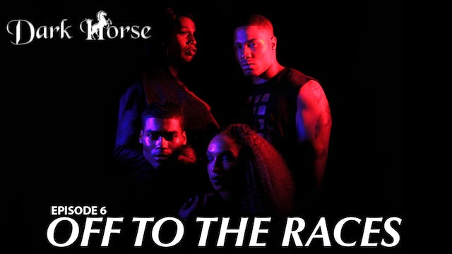 "Dark Horse Episode 6 ""Off to the Races"""