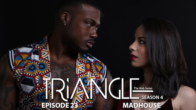 "TRIANGLE Season 4 Episode 23 ""Madhouse"""