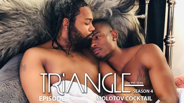 """TRIANGLE Season 4 Episode 13  """"Molotov Cocktail"""""""
