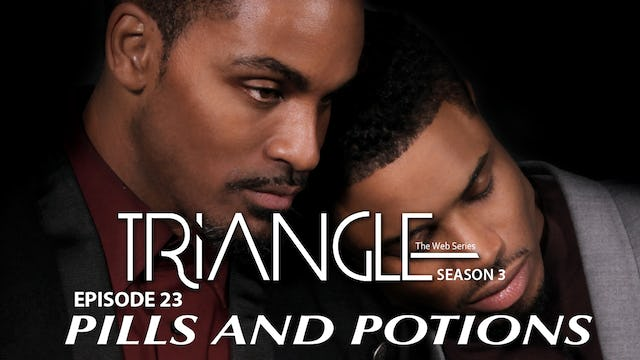 "TRIANGLE Season 3 Episode 23 "" Pills And Potions """