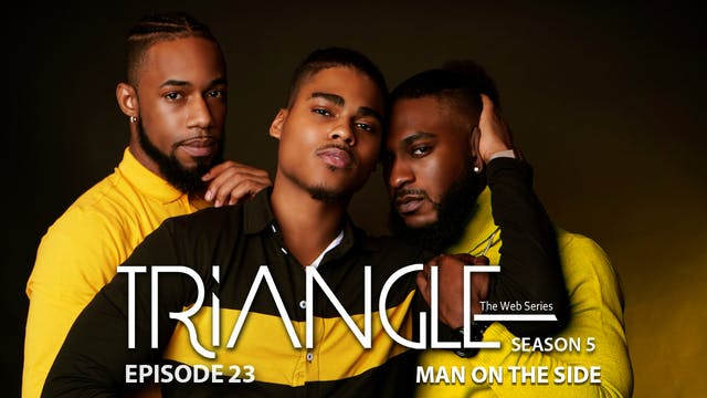 "TRIANGLE Season 5 Episode 23 "" Man on The Side"""