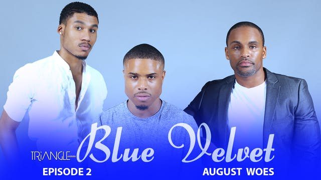 """TRIANGLE """"Blue Velvet""""  Episode 2 """"August Woes"""""""