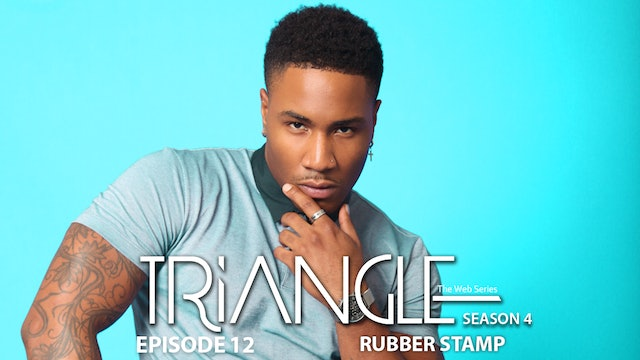 "TRIANGLE Season 4 Episode 12  ""Rubber Stamp"""