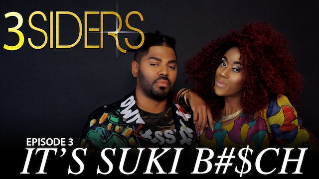 "#3SIDERS  Season 2 Episode #3 ""Its Suki B#$Ch"""