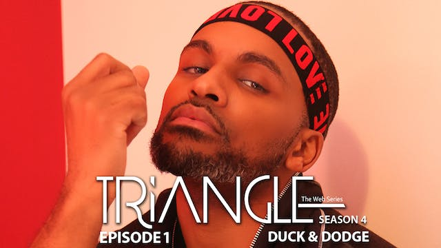 "TRIANGLE Season 4 Episode 1 "" Duck & Dodge"""