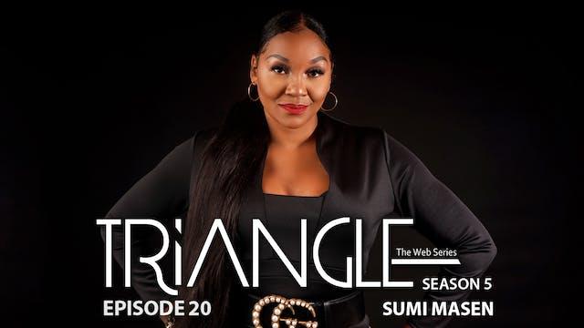"TRIANGLE Season 5 Episode 20 ""Sumi Masen"""