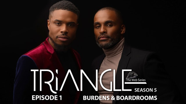 "TRIANGLE Season 5 Ep. 1 ""Burdens & Boardrooms"""