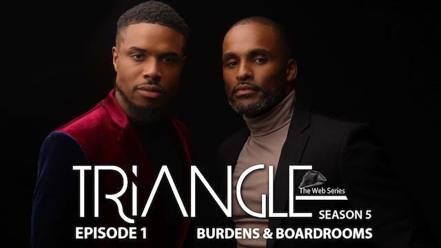 """TRIANGLE Season 5 Ep. 1 """"Burdens & Boardrooms"""""""