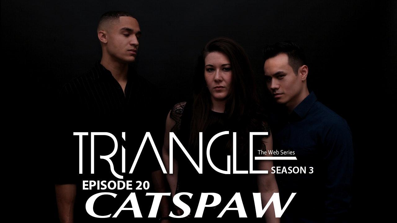 "TRIANGLE Season 3 Episode 20 "" Catspaw """