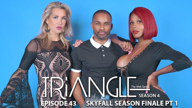 "TRIANGLE Season 4 Episode 43 ""SkyFall..."
