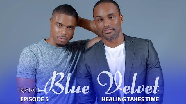 "TRIANGLE ""Blue Velvet""  Episode 5 ""Healing Takes Time"""