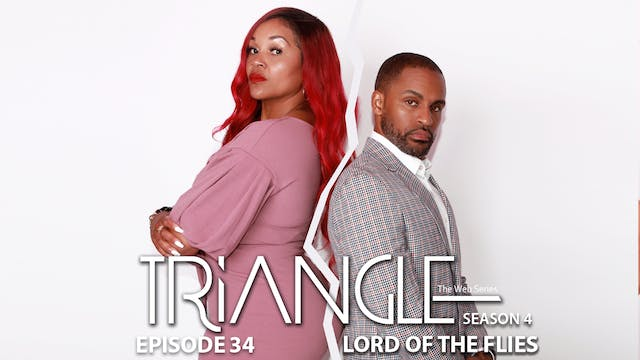"""TRIANGLE Season 4 Episode 34 """"Lord of The Flies"""""""