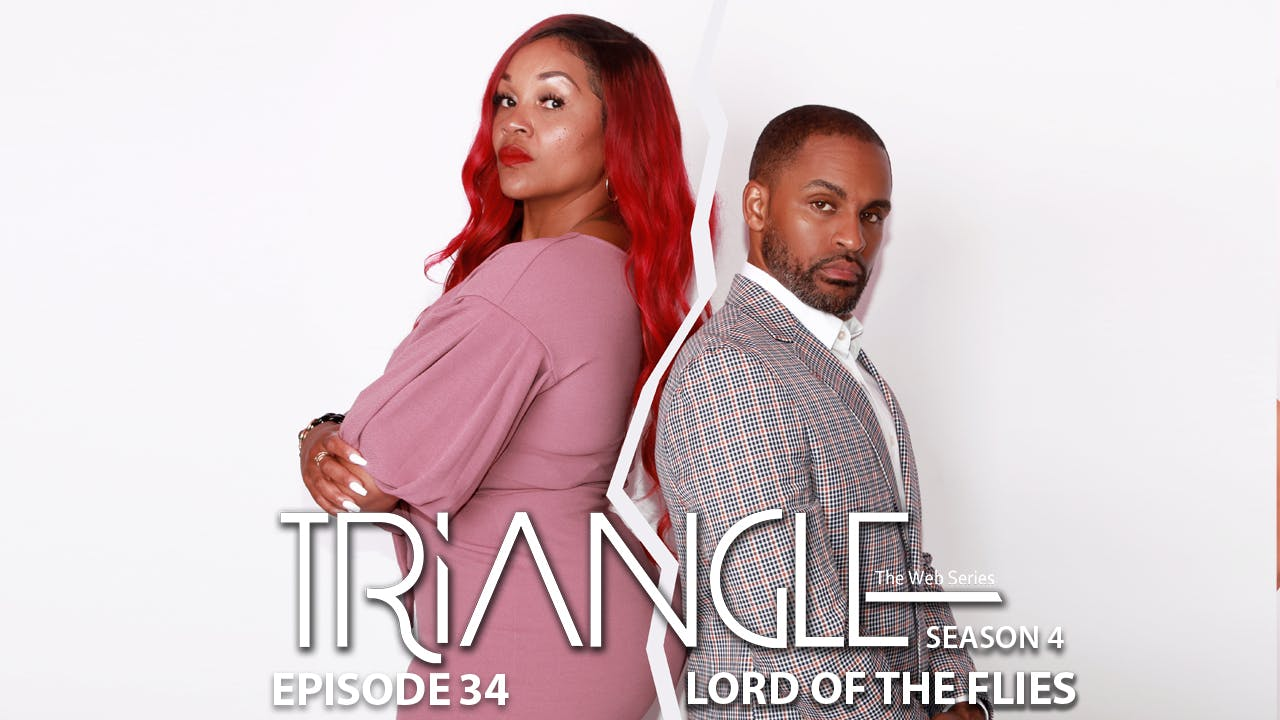 "TRIANGLE Season 4 Episode 34 ""Lord of The Flies"""